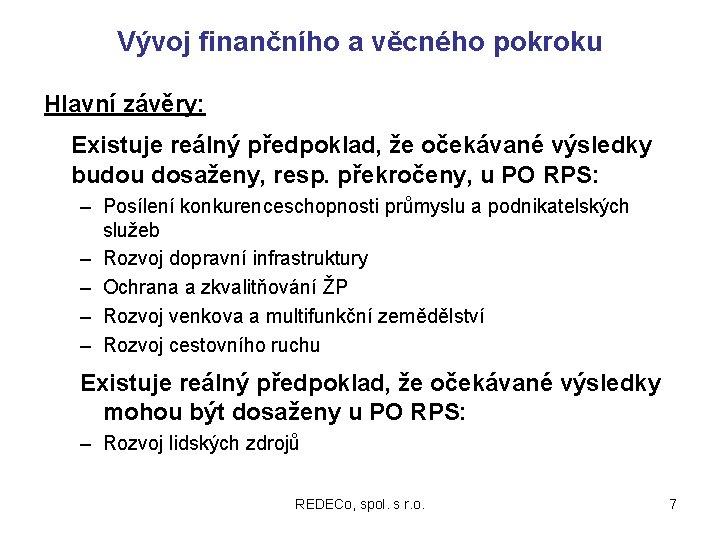 Vývoj finančního a věcného pokroku Hlavní závěry: Existuje reálný předpoklad, že očekávané výsledky budou
