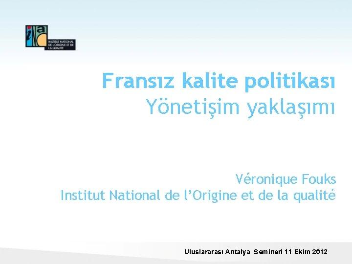 Fransız kalite politikası Yönetişim yaklaşımı Véronique Fouks Institut National de l'Origine et de la