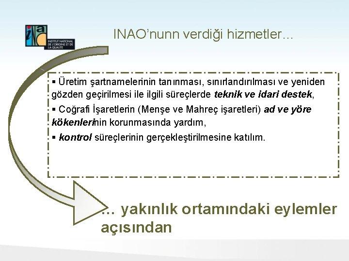INAO'nunn verdiği hizmetler… § Üretim şartnamelerinin tanınması, sınırlandırılması ve yeniden gözden geçirilmesi ile