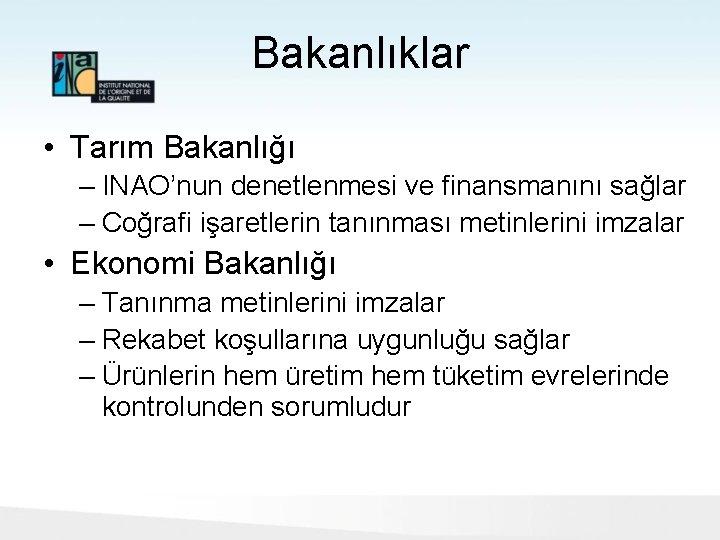 Bakanlıklar • Tarım Bakanlığı – INAO'nun denetlenmesi ve finansmanını sağlar – Coğrafi işaretlerin tanınması