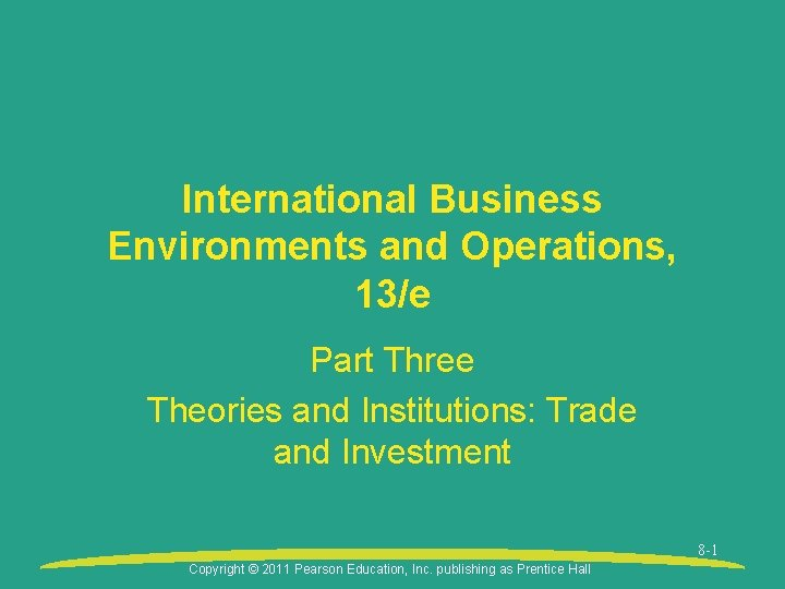 International Business Environments and Operations, 13/e Part Three Theories and Institutions: Trade and Investment