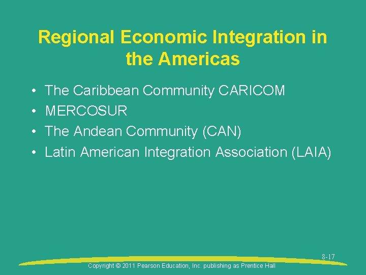 Regional Economic Integration in the Americas • • The Caribbean Community CARICOM MERCOSUR The