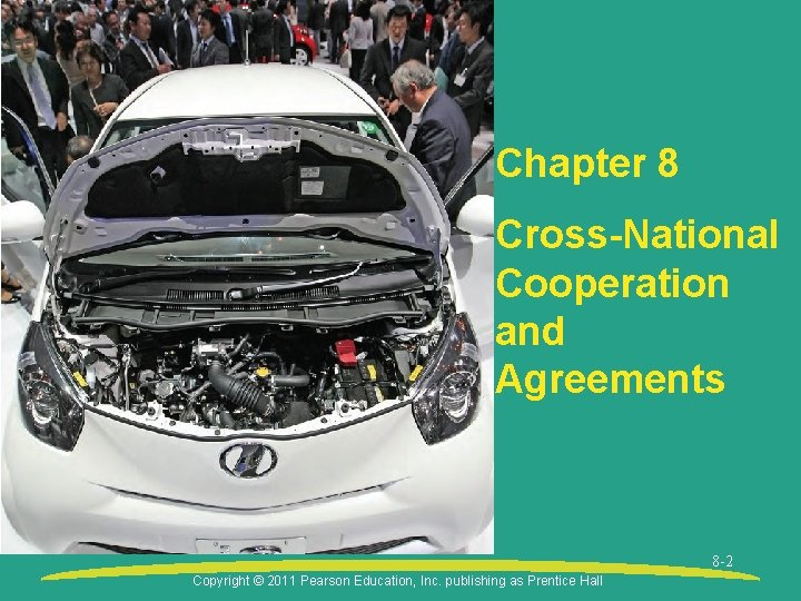 Chapter 8 Cross-National Cooperation and Agreements 8 -2 Copyright © 2011 Pearson Education, Inc.