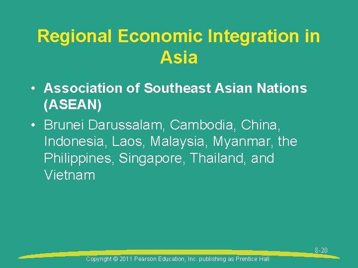 Regional Economic Integration in Asia • Association of Southeast Asian Nations (ASEAN) • Brunei