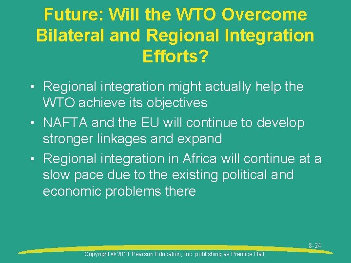 Future: Will the WTO Overcome Bilateral and Regional Integration Efforts? • Regional integration might
