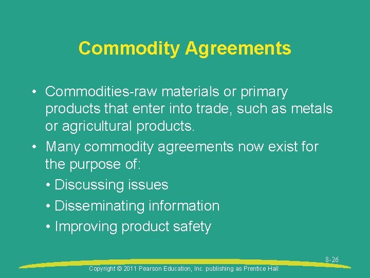 Commodity Agreements • Commodities-raw materials or primary products that enter into trade, such as
