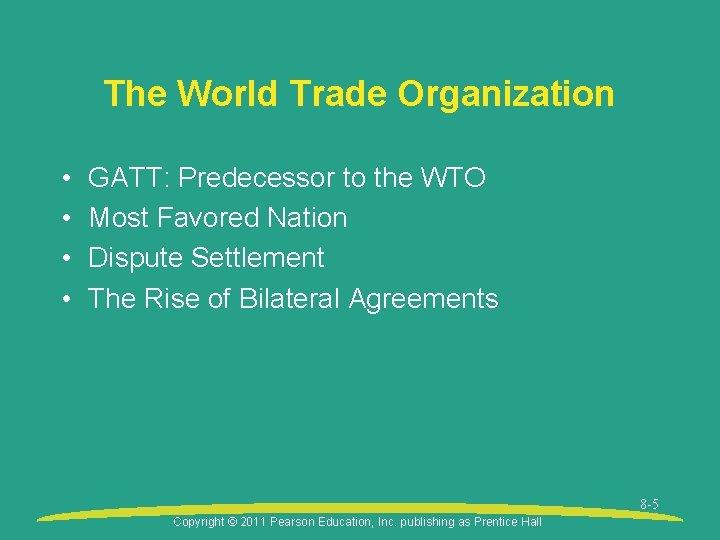 The World Trade Organization • • GATT: Predecessor to the WTO Most Favored Nation