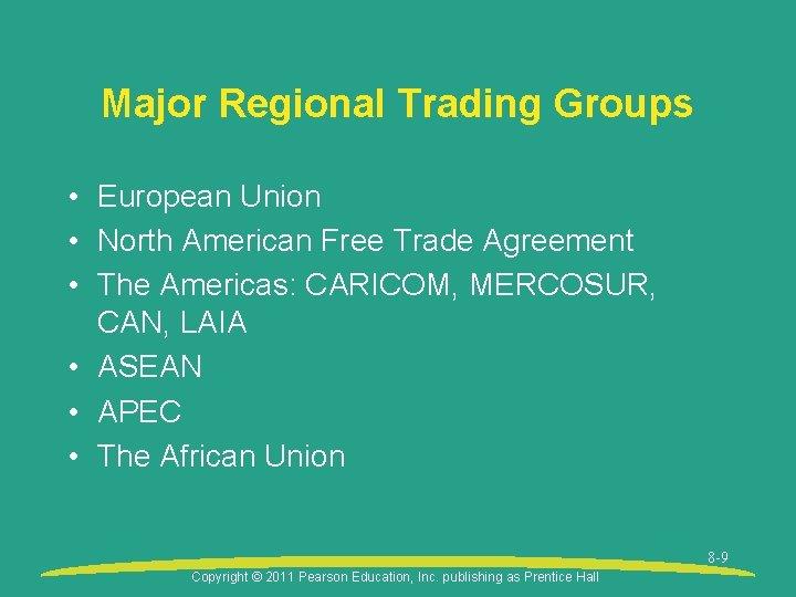 Major Regional Trading Groups • European Union • North American Free Trade Agreement •