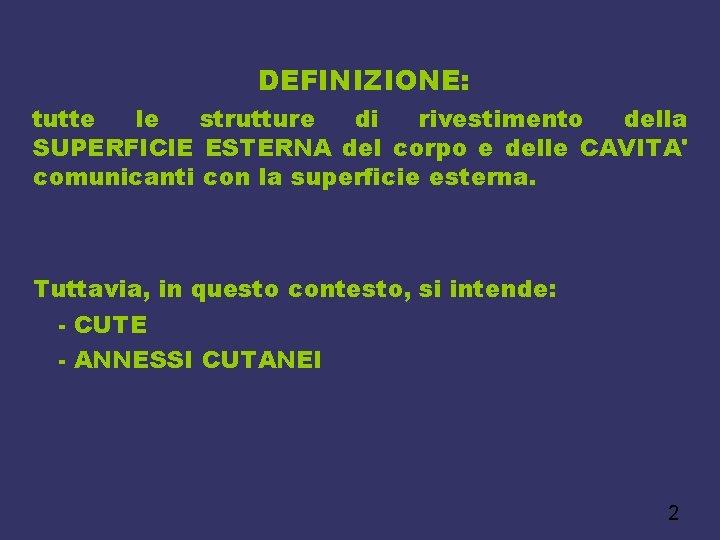DEFINIZIONE: tutte le strutture di rivestimento della SUPERFICIE ESTERNA del corpo e delle CAVITA'