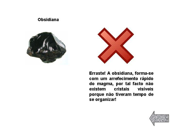Obsidiana Erraste! A obsidiana, forma-se com um arrefecimento rápido do magma, por tal facto