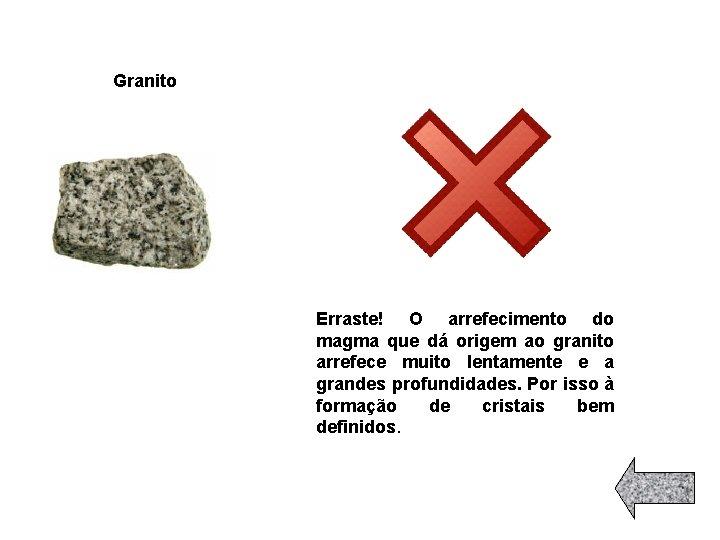 Granito Erraste! O arrefecimento do magma que dá origem ao granito arrefece muito lentamente