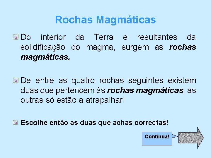 Rochas Magmáticas Do interior da Terra e resultantes da solidificação do magma, surgem as