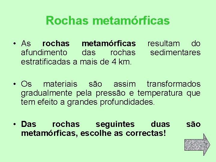 Rochas metamórficas • As rochas metamórficas afundimento das rochas estratificadas a mais de 4