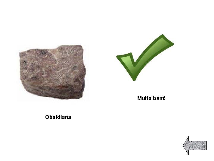 Muito bem! Obsidiana