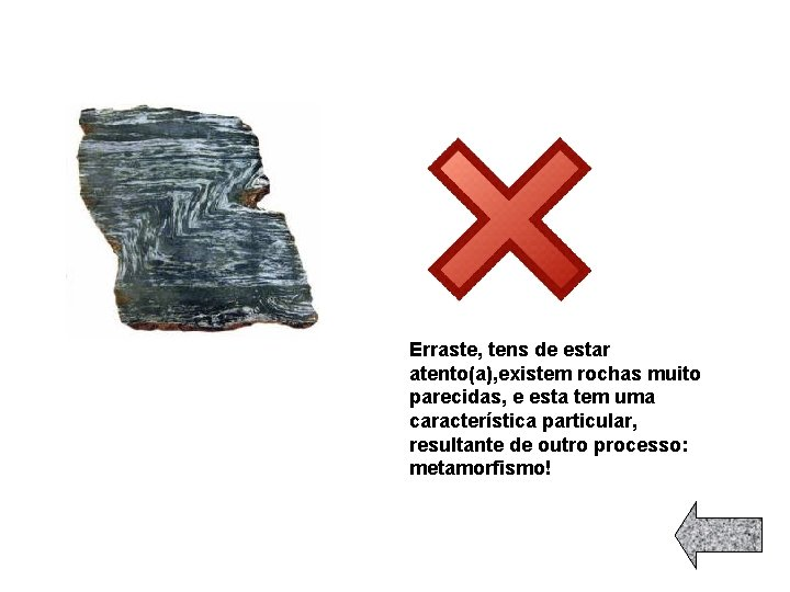 Erraste, tens de estar atento(a), existem rochas muito parecidas, e esta tem uma característica