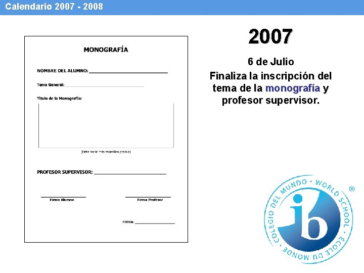 Calendario 2007 - 2008 2007 6 de Julio Finaliza la inscripción del tema de
