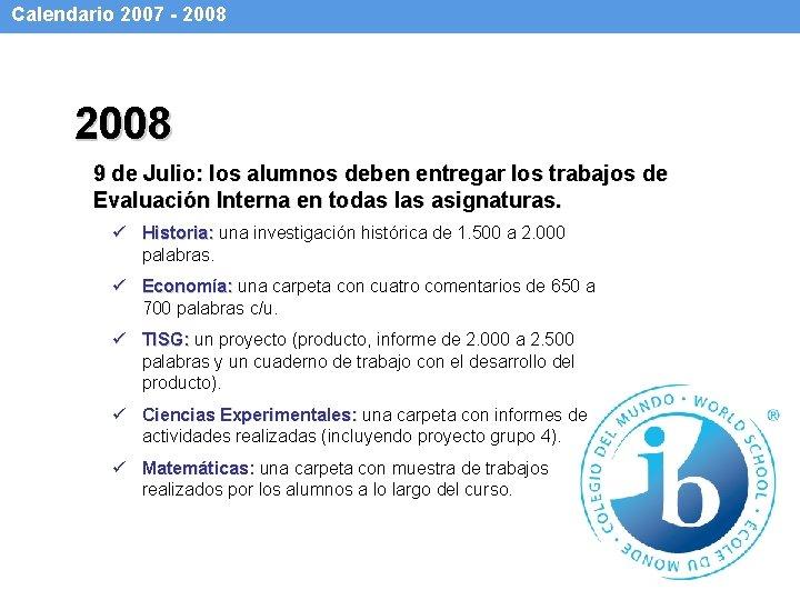 Calendario 2007 - 2008 9 de Julio: los alumnos deben entregar los trabajos de