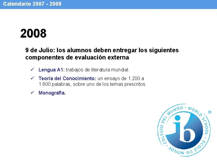 Calendario 2007 - 2008 9 de Julio: los alumnos deben entregar los siguientes componentes