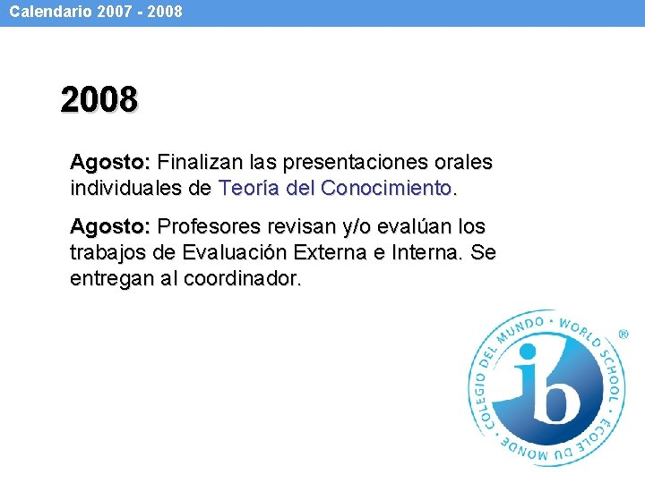 Calendario 2007 - 2008 Agosto: Finalizan las presentaciones orales individuales de Teoría del Conocimiento.