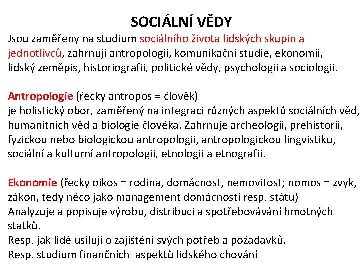 SOCIÁLNÍ VĚDY Jsou zaměřeny na studium sociálního života lidských skupin a jednotlivců, zahrnují antropologii,