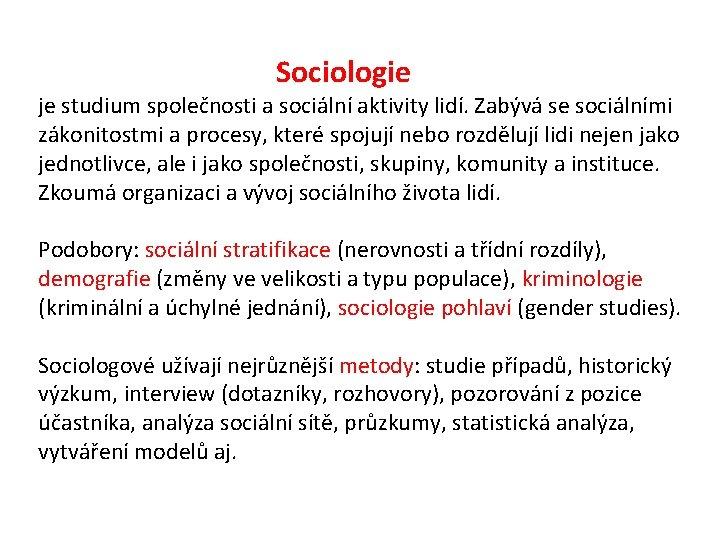 Sociologie je studium společnosti a sociální aktivity lidí. Zabývá se sociálními zákonitostmi a procesy,