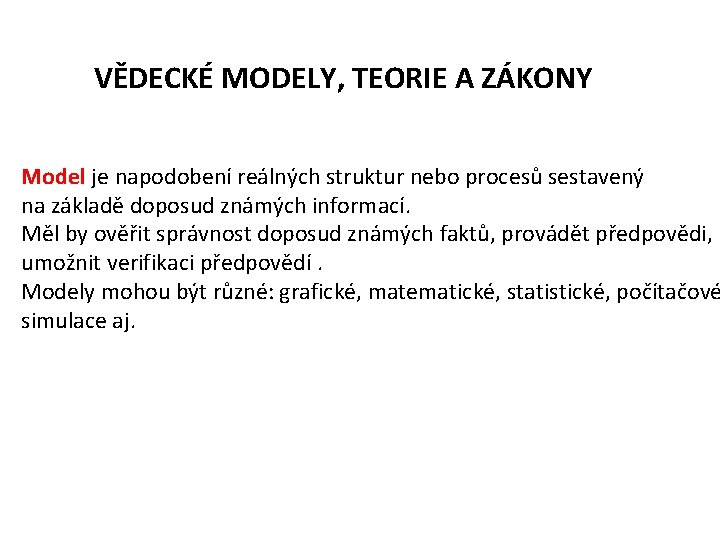 VĚDECKÉ MODELY, TEORIE A ZÁKONY Model je napodobení reálných struktur nebo procesů sestavený na