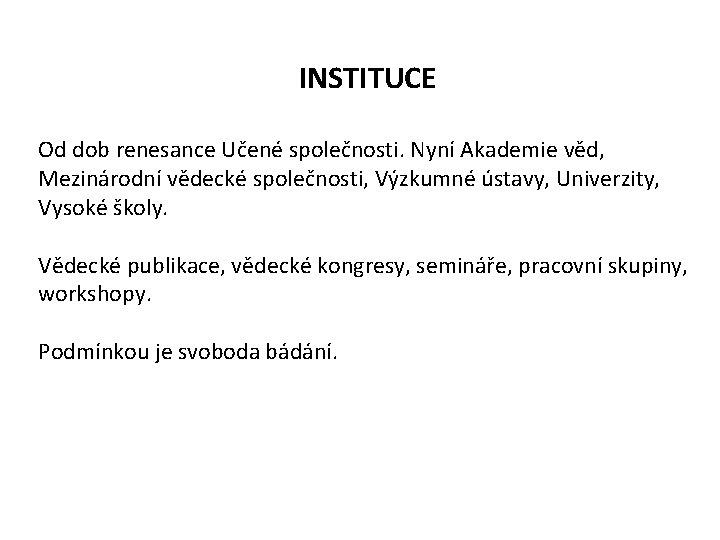 INSTITUCE Od dob renesance Učené společnosti. Nyní Akademie věd, Mezinárodní vědecké společnosti, Výzkumné ústavy,