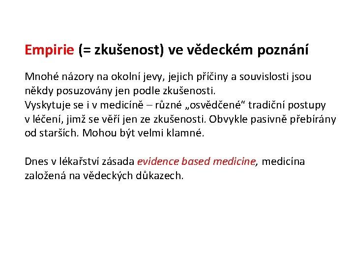 Empirie (= zkušenost) ve vědeckém poznání Mnohé názory na okolní jevy, jejich příčiny a