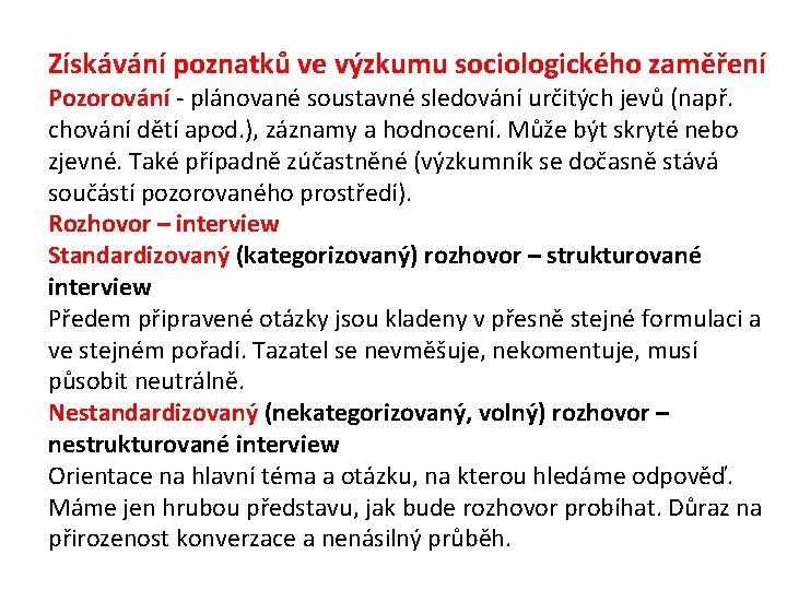 Získávání poznatků ve výzkumu sociologického zaměření Pozorování - plánované soustavné sledování určitých jevů (např.