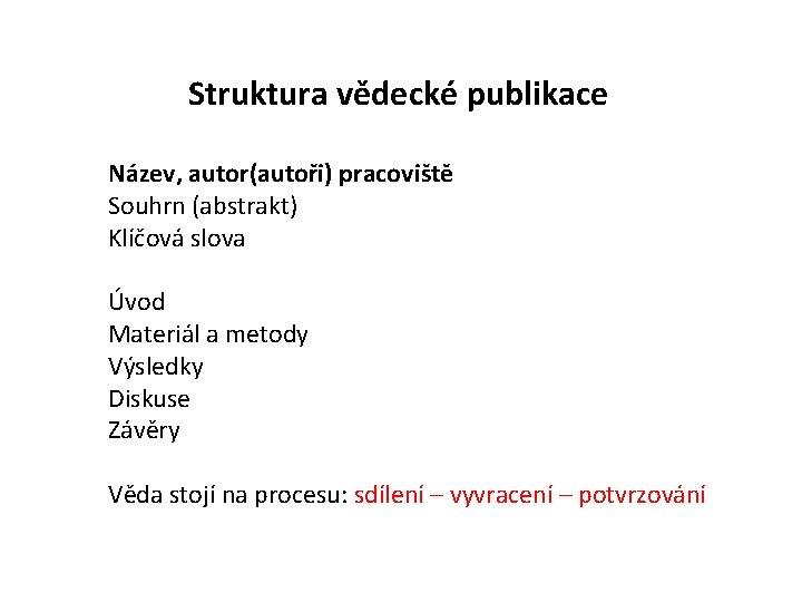 Struktura vědecké publikace Název, autor(autoři) pracoviště Souhrn (abstrakt) Klíčová slova Úvod Materiál a metody