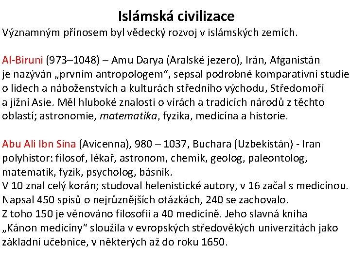 Islámská civilizace Významným přínosem byl vědecký rozvoj v islámských zemích. Al-Biruni (973– 1048) –