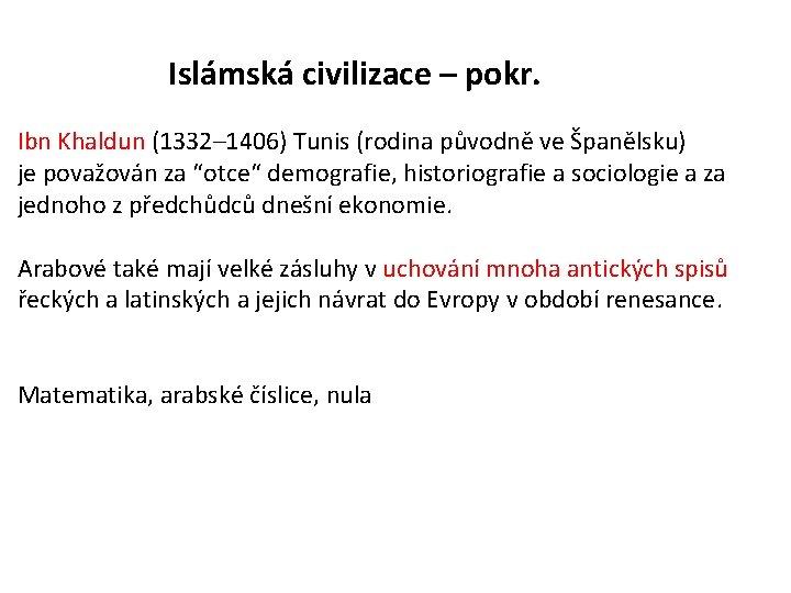 Islámská civilizace – pokr. Ibn Khaldun (1332– 1406) Tunis (rodina původně ve Španělsku) je