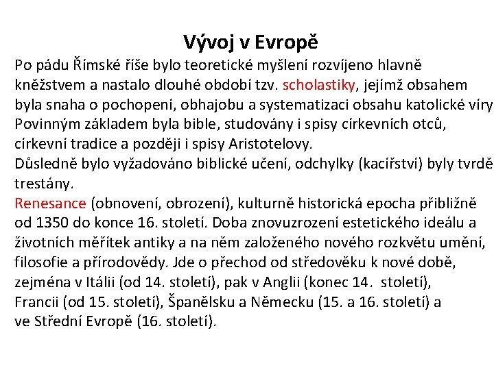 Vývoj v Evropě Po pádu Římské říše bylo teoretické myšlení rozvíjeno hlavně kněžstvem a