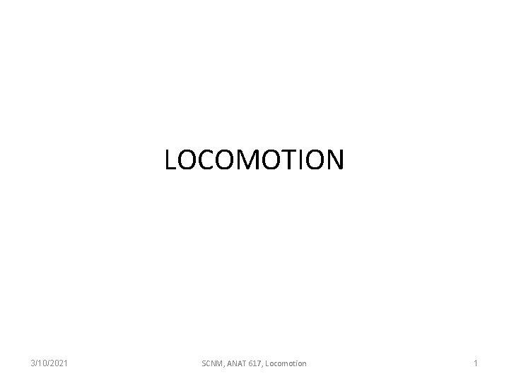 LOCOMOTION 3/10/2021 SCNM, ANAT 617, Locomotion 1