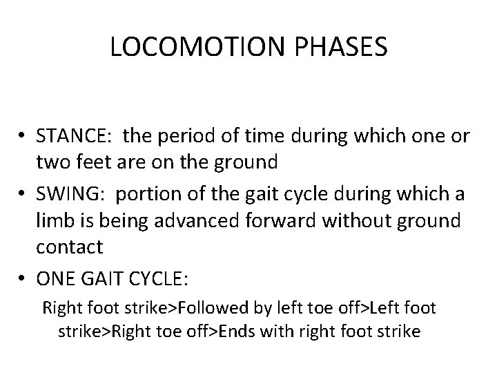 LOCOMOTION PHASES • STANCE: the period of time during which one or two feet