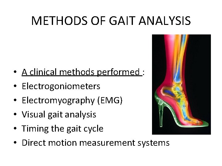 METHODS OF GAIT ANALYSIS • • • A clinical methods performed : Electrogoniometers Electromyography