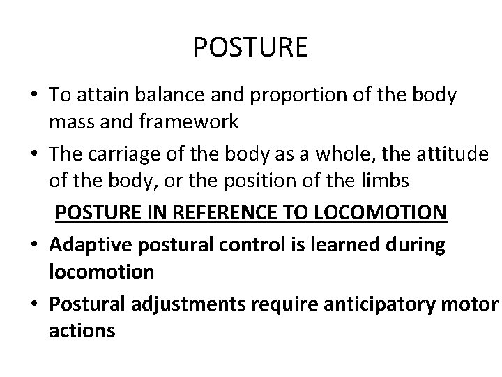 POSTURE • To attain balance and proportion of the body mass and framework •