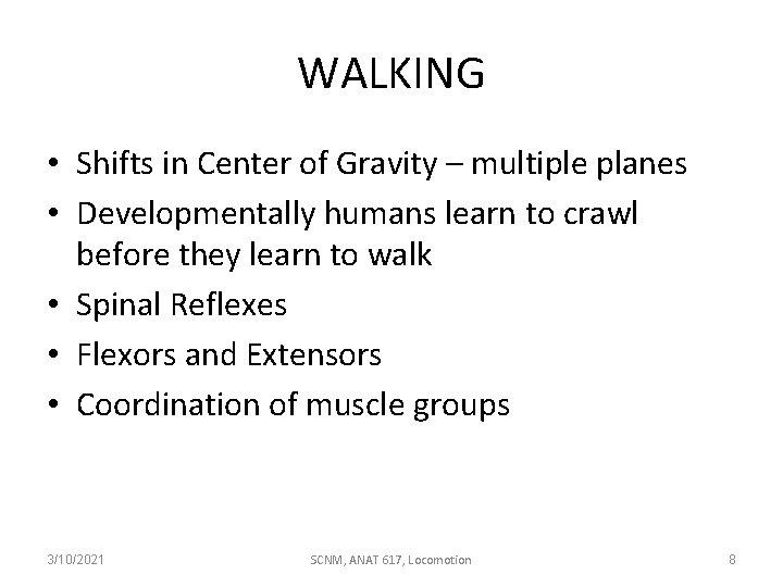 WALKING • Shifts in Center of Gravity – multiple planes • Developmentally humans learn