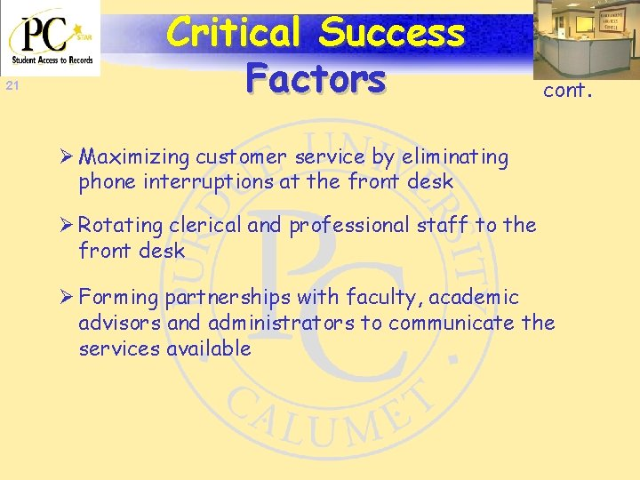21 Critical Success Factors cont. Ø Maximizing customer service by eliminating phone interruptions at
