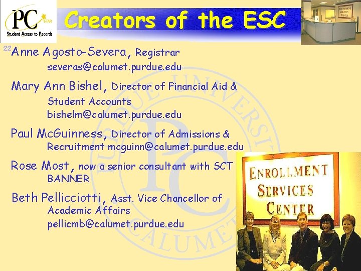 Creators of the ESC Anne Agosto-Severa, Registrar 22 severas@calumet. purdue. edu Mary Ann Bishel,