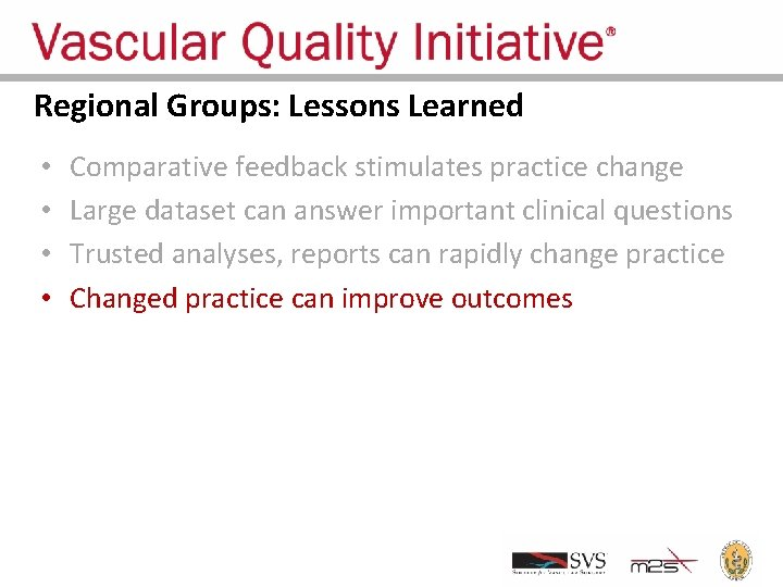 Regional Groups: Lessons Learned • • Comparative feedback stimulates practice change Large dataset can