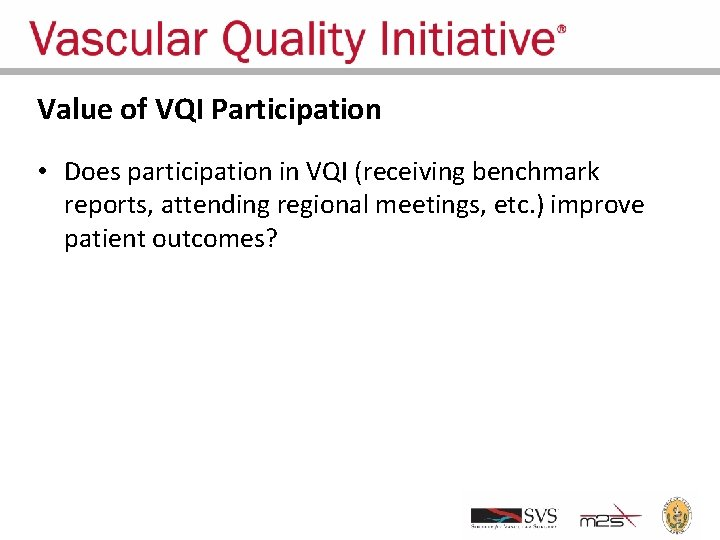 Value of VQI Participation • Does participation in VQI (receiving benchmark reports, attending regional