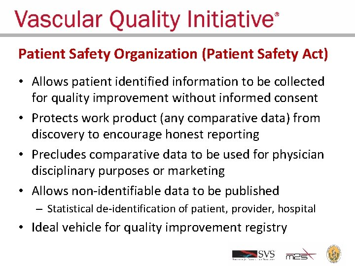Patient Safety Organization (Patient Safety Act) • Allows patient identified information to be collected