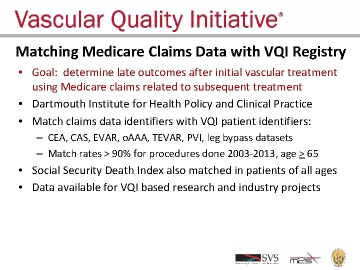 Matching Medicare Claims Data with VQI Registry • Goal: determine late outcomes after initial