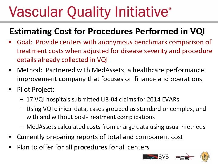 Estimating Cost for Procedures Performed in VQI • Goal: Provide centers with anonymous benchmark
