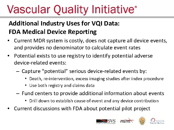 Additional Industry Uses for VQI Data: FDA Medical Device Reporting • Current MDR system