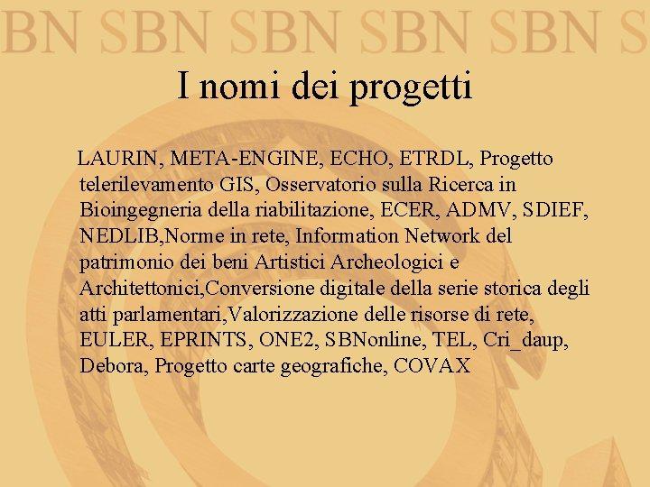 I nomi dei progetti LAURIN, META-ENGINE, ECHO, ETRDL, Progetto telerilevamento GIS, Osservatorio sulla Ricerca