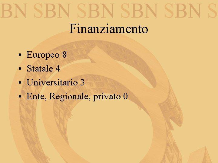 Finanziamento • • Europeo 8 Statale 4 Universitario 3 Ente, Regionale, privato 0