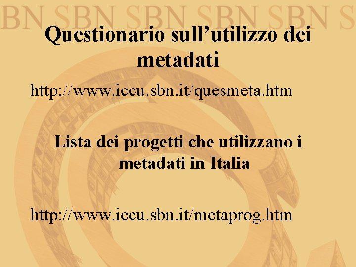 Questionario sull'utilizzo dei metadati http: //www. iccu. sbn. it/quesmeta. htm Lista dei progetti che