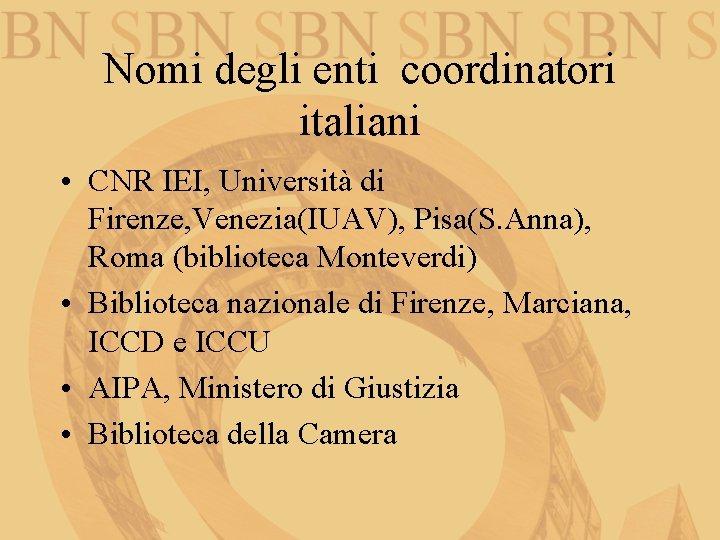 Nomi degli enti coordinatori italiani • CNR IEI, Università di Firenze, Venezia(IUAV), Pisa(S. Anna),